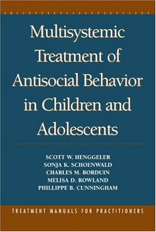 Multisystemic Treatment of Antisocial Behavior in Children and Adolescents (9781572301061) by Scott W. Henggeler; Sonja K. Schoenwald; Charles M. Borduin; Melisa D. Rowland; Phillippe B. Cunningham