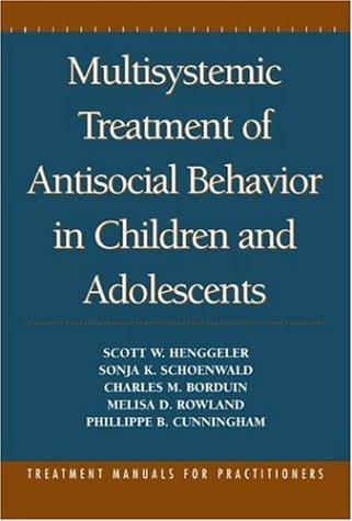 Multisystemic Treatment of Antisocial Behavior in Children and Adolescents (9781572301061) by Scott W. Henggeler; Sonja K. Schoenwald; Charles M. Borduin; Melisa D. Rowland; Phillippe B. Cunningham