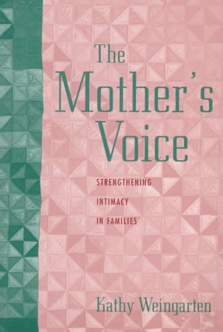 9781572302594: The Mother's Voice: Strengthening Intimacy in Families
