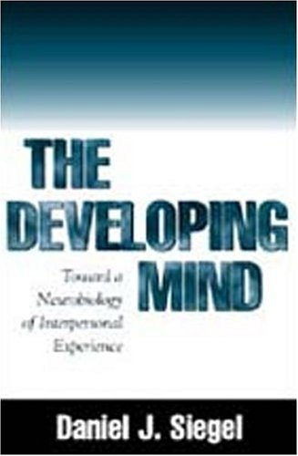 The Developing Mind : Toward a Neurobiology of Interpersonal Experience