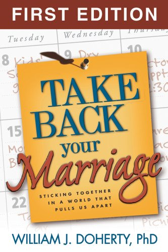 9781572304598: Take Back Your Marriage: Sticking Together in a World That Pulls Us Apart