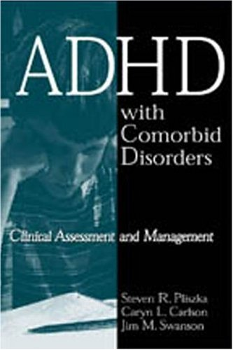 ADHD with Comorbid Disorders: Clinical Assessment and: Steven R. Pliszka,