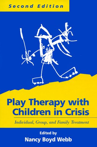 Play Therapy with Children in Crisis: Individual, Group, and Family Treatment - Second Edition