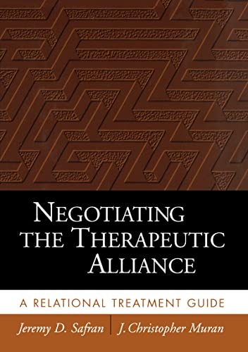 Negotiating the Therapeutic Alliance: A Relational Treatment Guide: Safran, Jeremy D.;Muran, J. ...