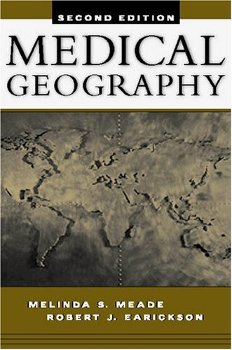 Medical Geography, Second Edition: Melinda S. Meade;