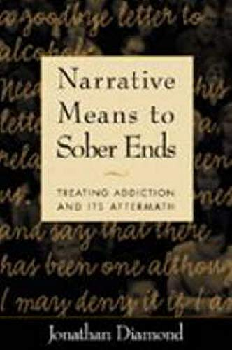 9781572305663: Narrative Means to Sober Ends: Treating Addiction and Its Aftermath