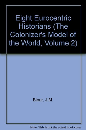 9781572305908: Eight Eurocentric Historians (The Colonizer's Model of the World, Volume 2)
