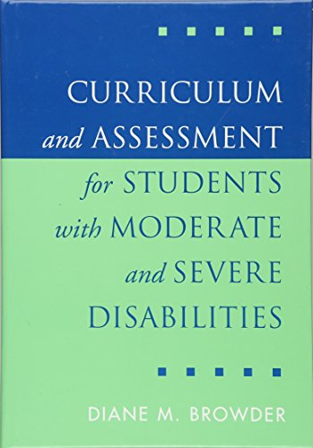 Curriculum and Assessment for Students with Moderate and Severe Disabilities: Diane M. Browder PhD;...