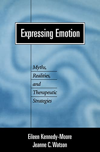 9781572306943: Expressing Emotion: Myths, Realities, and Therapeutic Strategies (Emotions and Social Behavior)