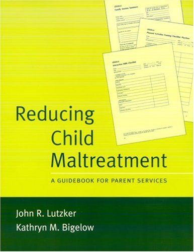 Reducing Child Maltreatment: A Guidebook for Parent: John R. Lutzker,