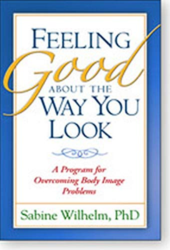 9781572307308: Feeling Good about the Way You Look: A Program for Overcoming Body Image Problems