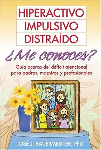 9781572307414: Hiperactivo, Impulsivo, Distra¡do ..Me conoces?: Gu¡a acerca del dficit atencional para padres, maestros y profesionales