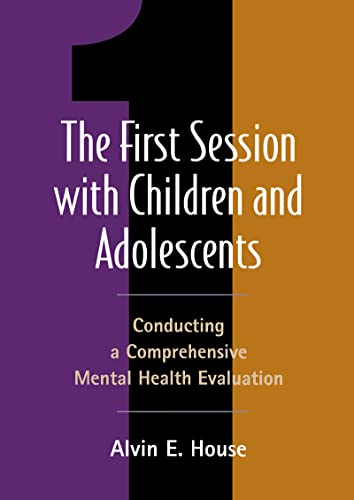 The First Session with Children and Adolescents: Alvin E. House
