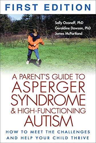 9781572307674: A Parent's Guide to Asperger Syndrome and High-Functioning Autism: How to Meet the Challenges and Help Your Child Thrive