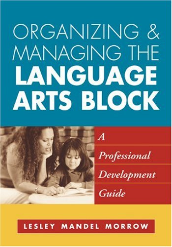 9781572307940: Organizing and Managing the Language Arts Block: A Professional Development Guide (Solving Problems in the Teaching of Literacy)