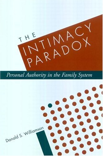 The Intimacy Paradox: Personal Authority in the Family System (Paperback): Donald Williamson