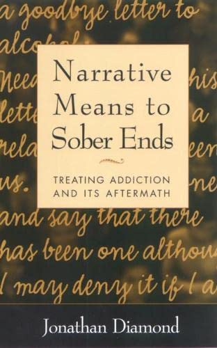 9781572308350: Narrative Means to Sober Ends: Treating Addiction and Its Aftermath