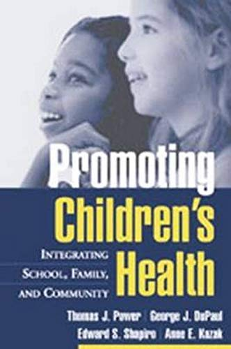 Promoting Children's Health: Integrating School, Family, and: Thomas J. Power,
