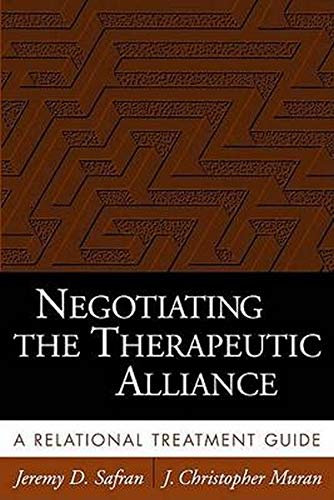 Negotiating the Therapeutic Alliance: A Relational Treatment Guide: Safran PhD, Jeremy D.; Muran ...