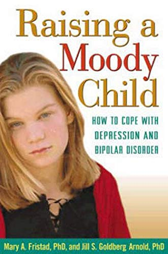 9781572308718: Raising a Moody Child: How to Cope with Depression and Bipolar Disorder