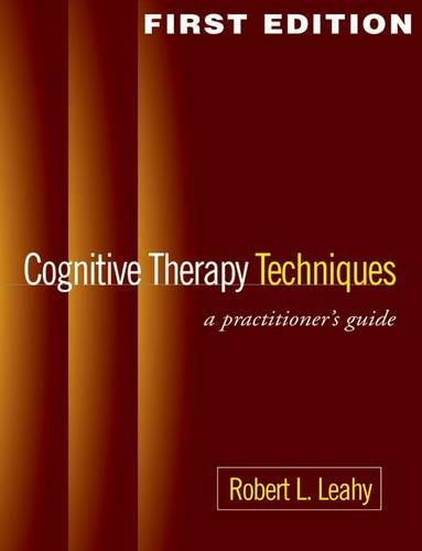 Cognitive Therapy Techniques: A Practitioner's Guide: Robert L. Leahy
