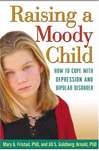 9781572309302: Raising a Moody Child: How to Cope with Depression and Bipolar Disorder