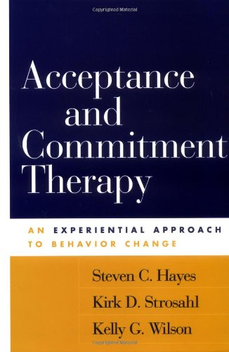 Acceptance And Commitment Therapy An Experiential Approach To Behavior Change 9781572309555 By Steven
