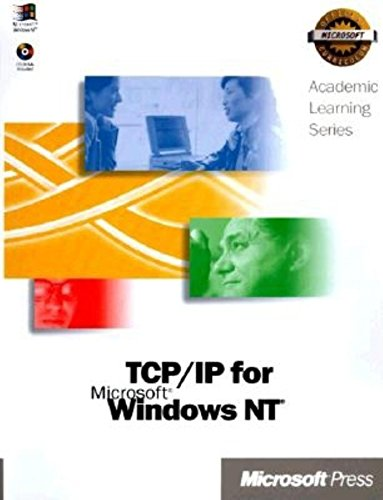 Microsoft TCP/IP Training : Hands-On, Self-Paced Training for Internetworking Microsoft TCP/IP on Microsoft Windows NT 4.0 (Academic Learning)