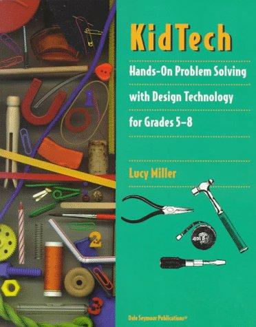9781572325418: 29705 KIDTECH: HANDS ON PROBLEM SOLVING USING DESIGN TECHNOLOGY, GRADES 5 THROUGH 8