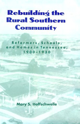9781572330214: Rebuilding Rural Southern Community: Reformers Schools Homes Tennessee 1900-1930