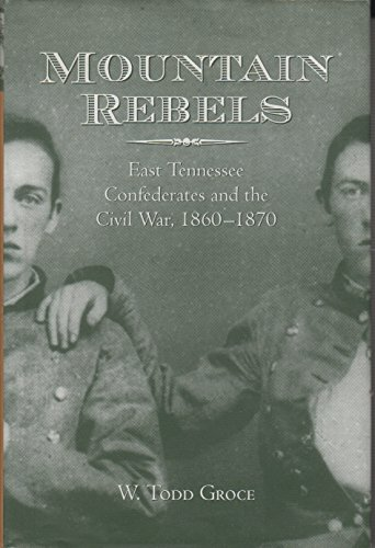 9781572330573: Mountain Rebels: East Tennessee Confederates and the Civil War, 1860-1870
