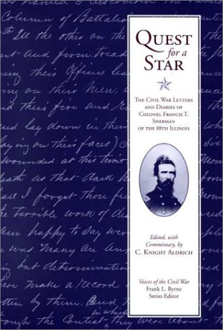 Quest for a Star: The Civil War Letters and Diaries of Colonel Francis T. Sherman of the 88th Ill...