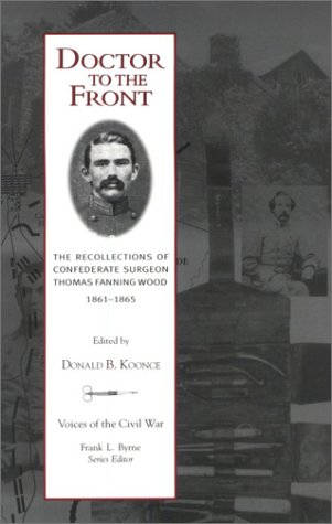 9781572330825: Doctor To The Front: Confederate Surgeon Thomas Fanning Wood (Voices of the Civil War Series,)