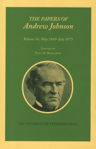 9781572330917: Papers A Johnson Vol 16: May 1869-July 1875 (Utp Papers Andrew Johnson)