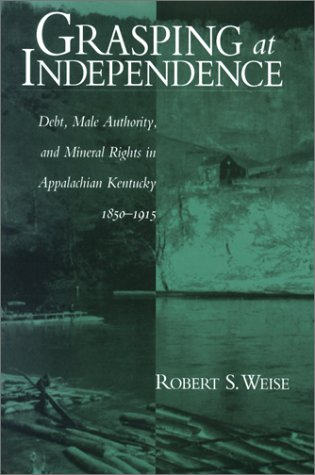 Grasping At Independence: Debt Male Authority Appalachian Kentucky: Weise, Robert S.