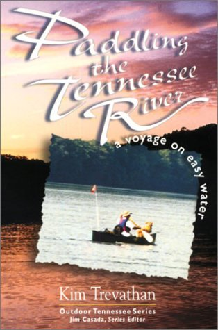 Paddling The Tennessee River: A Voyage On Easy Water (Outdoor Tennessee Series): Kim Trevathan