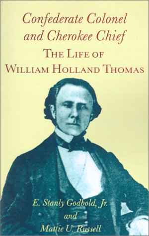 9781572331617: Confederate Colonel and Cherokee Chief: The Life of William Holland Thomas