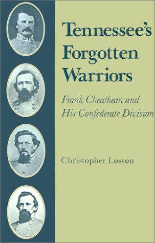 Tennessee's Forgotten Warriors Frank Cheatham and His Confederate Division.