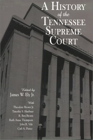 A History of the Tennessee Supreme Court: Brown, Theodore, Huebner, Timothy S.