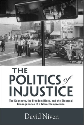 The Politics Of Injustice: The Kennedys, The Freedom Rides, And The (1572332123) by Niven, David