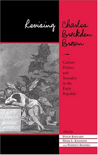 9781572332447: Revising Charles Brockden Brown: Culture, Politics, And Sexuality In The Early Republic
