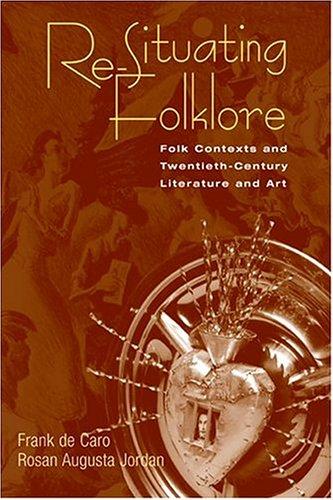 Re-Situating Folklore: Folk Contexts And Twentieth-Century Literature: Frank De Caro;