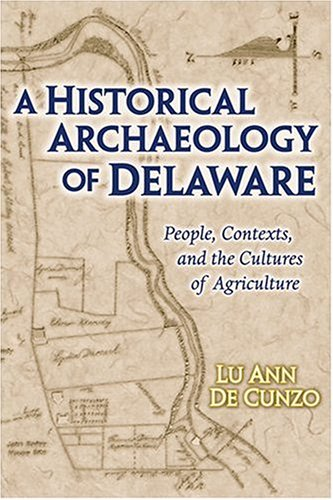 9781572332492: A Historical Archaeology Of Delaware: People, Contexts, And The Cultures Of Agriculture