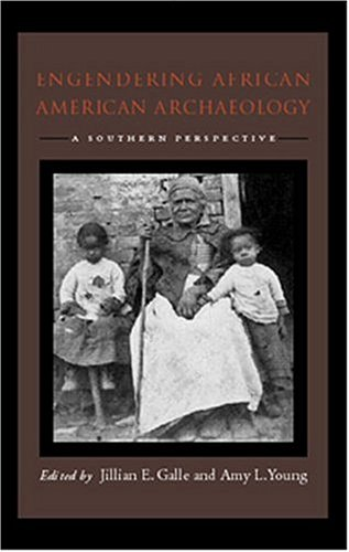 Engendering African American Archaeology: Galle/Young