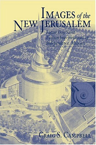 Images of the New Jerusalem: Latter Day Saint Faction Interpretations of Independence, Missouri (...