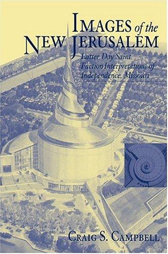 Images of the New Jerusalem: Latter Day Saint Faction Interpretations of Independence, Missouri.: ...