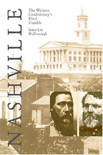 Nashville The Western Confederacy's Final Gamble: Mcdonough, James Lee