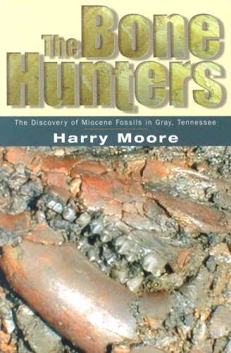 9781572333239: The Bone Hunters: The Discovery Of Miocene Fossils In Gray, Tennessee