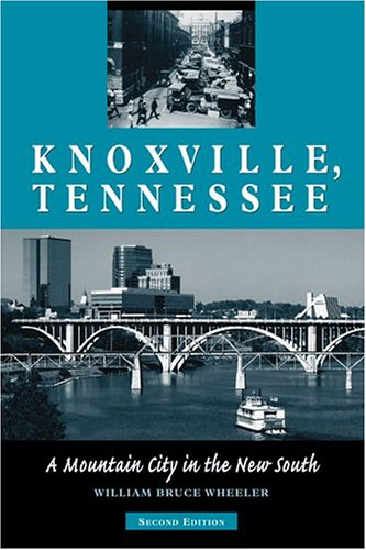 Knoxville, Tennessee: A Mountain City in the New South: William Bruce Wheeler