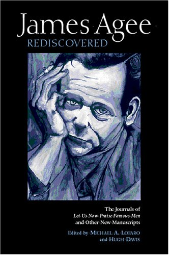 James Agee Rediscovered: The Journals for 'Let: James Agee, Hugh